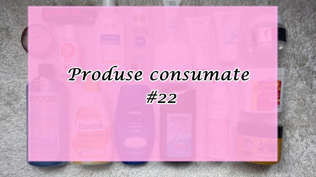 Produse consumate #22