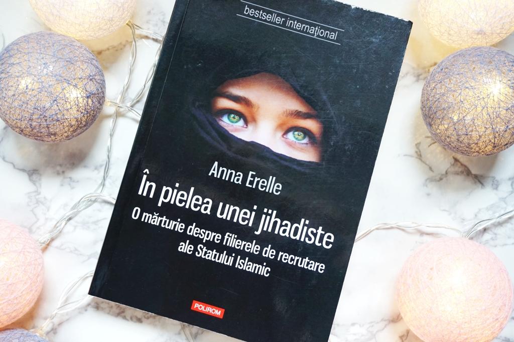 Recenzie carte: În pielea unei jihadiste – Anna Erelle